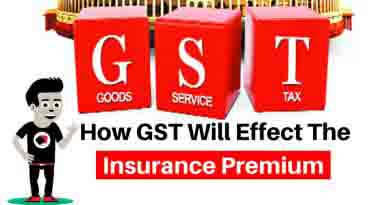 How GST will effect the Insurance Premium