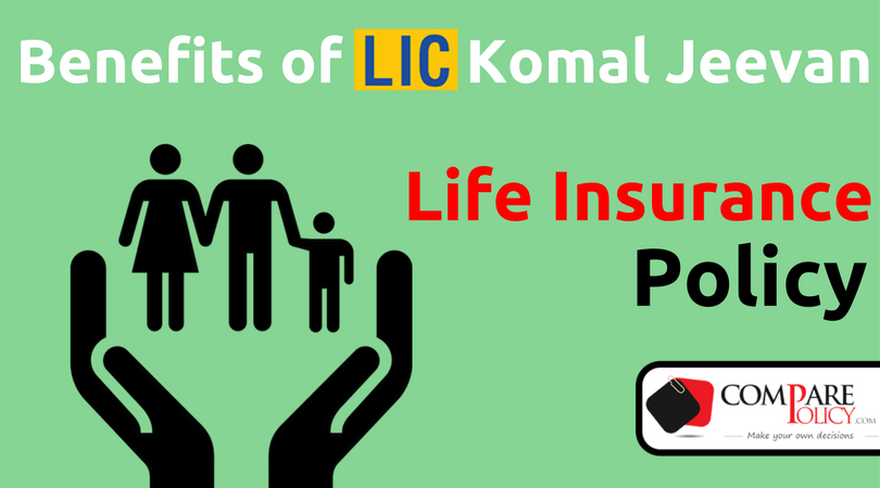 Features and Benefits of Lic Komal Jeevan Life Insurance ...