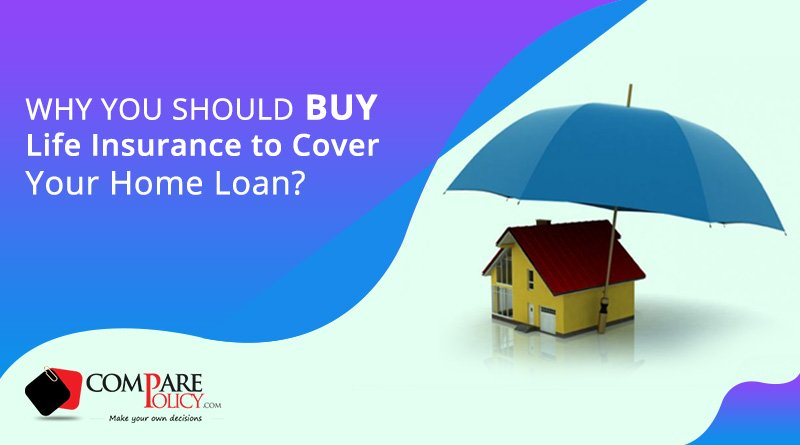 Buy Life Insurance to Cover Home Loan - ComparePolicy.com